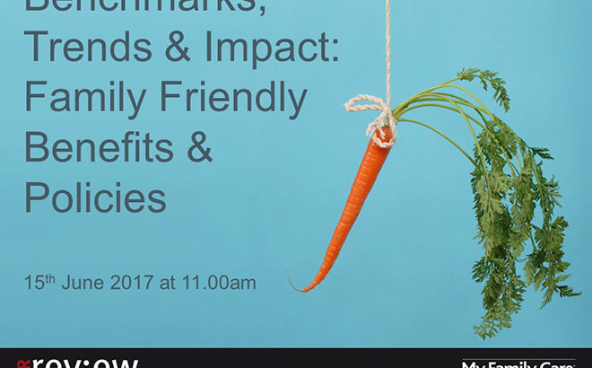 Benchmarks, trends and impact of family friendly benefits and policies 15/06/17