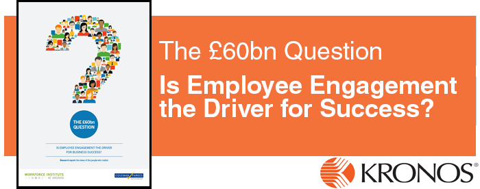 Free whitepaper from Kronos - The £60bn Question: Is Employee Engagement the Driver for Success?